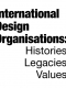International Design Organisations: Histories, Legacies, Values